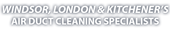Windsor, London and Kitchener's Air Duct Cleaning Specialists